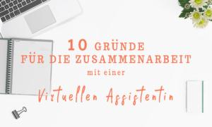 10 Gründe für eine Virtuelle Assistentin